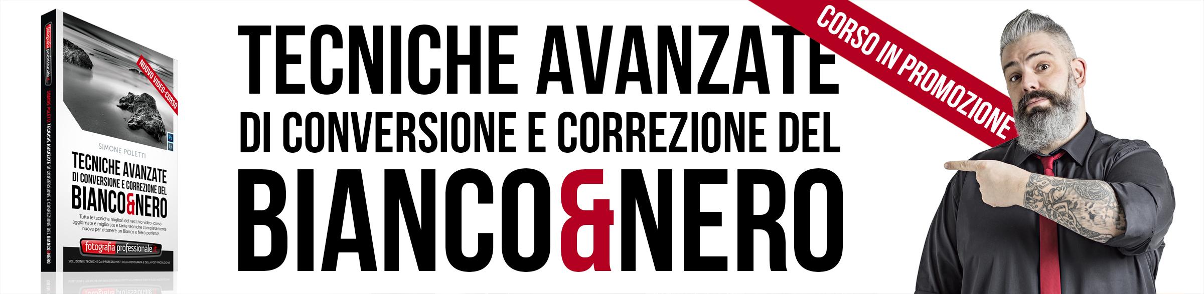 """""""Tecniche Avanzate di Conversione e Correzione del Bianco e Nero"""" - Video-corso di FotografiaProfessionale.it"""