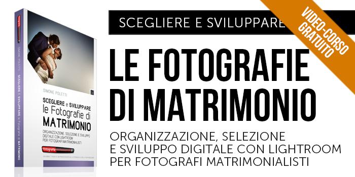 """""""Scegliere e Sviluppare le Fotografie di Matrimonio"""" Video-corso Gratuito di FotografiaProfessionale"""