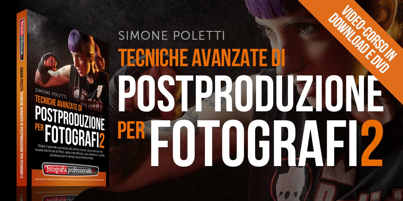 """""""Tecniche Avanzate di Postproduzione per Fotografi 2"""" - Video-corso di FotografiaProfessionale.it"""