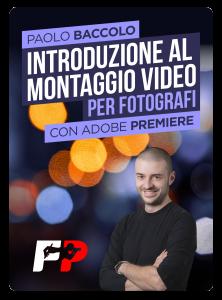 Introduzione al Montaggio Video per Fotografi con Paolo Baccolo